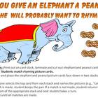 Give an Elephant a Peanut and he will probably want to rhyme