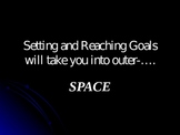 Goal Setting Takes You Into outerSPACE