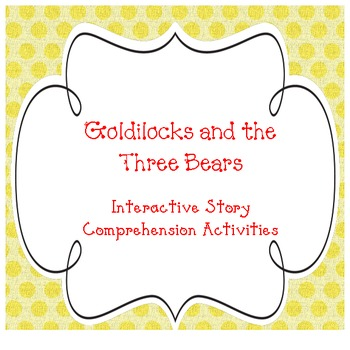 Goldilocks and the Three Bears- Interactive Story Comprehe