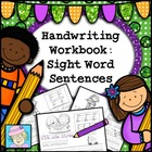 Handwriting Workbook:  Sight Word Sentences