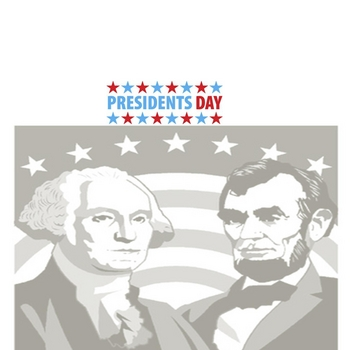 Holiday: Presidents Day ( George Washington Abraham Lincoln)