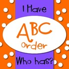 I Have-Who Has:  ABC Order