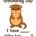 I Have Who Has: Groundhog Day