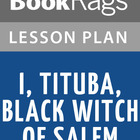 I, Tituba, Black Witch of Salem Lesson Plans
