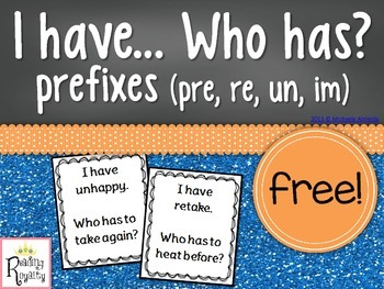 I have.. Who has? Prefixes (pre, re, un, im)