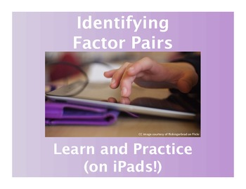 Identifying Factor Pairs: Learn and Practice  (on iPads!)