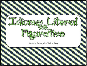 http://www.teacherspayteachers.com/Product/Idioms-Literally-vs-Figuratively-517610