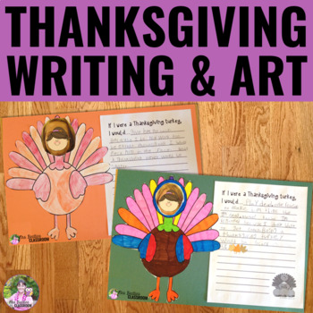 """""""If I Were a Thanksgiving Turkey..."""" Writing and Art Activity"""