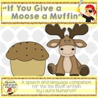"""If You Give a Moose a Muffin"" Speech and Language Companion"