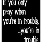If You Only Pray When You're In Trouble.... Poster