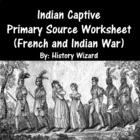 Indian Captive Primary Sources Worksheets (French and Indian War)