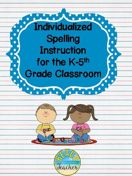 Individualized Spelling Instruction for the K-5 Classroom
