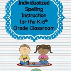 Individualized Spelling Instruction for the K-5th Grade Classroom