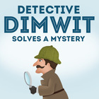 Inference and Conclusion (Detective Dimwit Solves a Mystery)