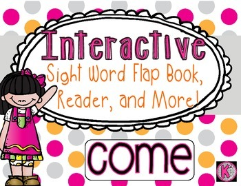 Interactive Sight Word Flap Book, Reader, and More!  COME