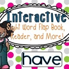 Interactive Sight Word Flap Book, Reader, and More!  HAVE