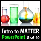 Introduction to Matter - PowerPoint