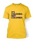 It's Colombia Not Columbia T shirt