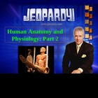 JEOPARDY! Anatomy and physiology (Part 2)