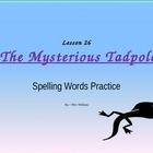 Journeys/Lesson Twenty-six/The Mysterious Tadpole/spelling