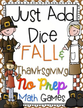 http://www.teacherspayteachers.com/Product/Just-Add-Dice-Thanksgiving-Fall-Math-Games-Print-and-Go-1537611