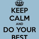 Keep Calm and Do Your Best