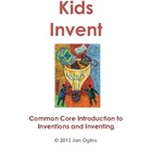 Kids Invent - A Common Core Introduction to Inventions and