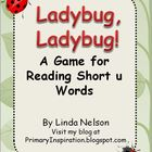 Ladybug, Ladybug!: Reading CVC words with Short U