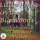 Little House in the Big Woods Vocabulary & Assessment Packet
