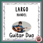 MUSIC: Handel's Largo - Acoustic guitar duo.