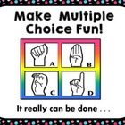 Make Multiple Choice Fun!          (It really can be done. . . )
