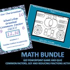 Math Bundle: (Common Factors, GCF, Reducing Fractions)PPT
