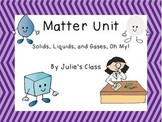 Matter Unit- Solids, Liquids, and Gases, Oh my!