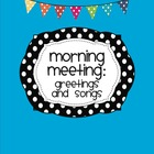 Morning Meeting: Greetings & Songs