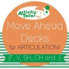 Move Ahead Decks for Articulation of F V SH CH and J