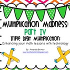 Multiplication Madness Part IV: Triple Digit Multiplication