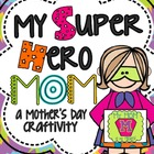 My Super Hero MOM!: A Mother's Day SUPERHERO Craftivity