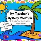 My Teacher's Mystery Vacation-An End of Year Activity