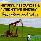 Natural Resources and Alternative Energy PowerPoint and Notes