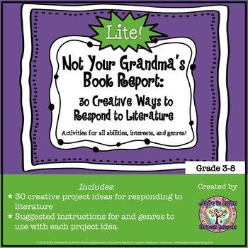 Not Your Grandma's Book Report: 30 Creative Ways to Respond to Literature