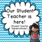 Our Student Teacher is Here!  Student Teacher Editable Binder