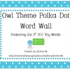 Owl Theme Polka Dot Word Wall Set - First 300 Fry Words