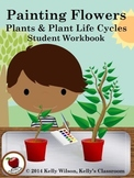 Painting Flowers Student Workbook (plants, life cycles, sc