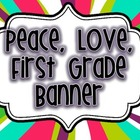 Peace, Love, First Grade Banner