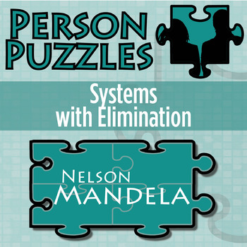Person Puzzle: Algebra -- Systems with Elimination -- Nelson Mandela Worksheet