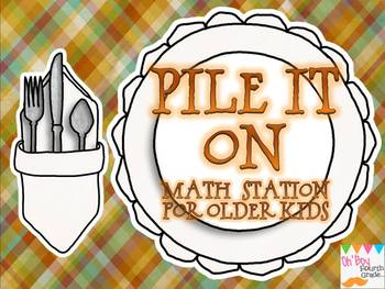 Thanksgiving Pile It On... a Math Station for Older Kids