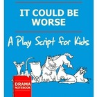 """Play Script for Kids-""""It Could Be Worse!"""""""