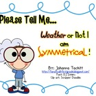 Please Tell Me...Weather or Not I am Symmetrical!