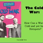 Powerpoint: The Cold War; How can a War be Cold and yet ha