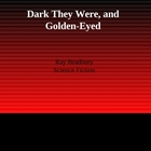 "Preview Presentation for ""Dark They were and Golden Eyed"""